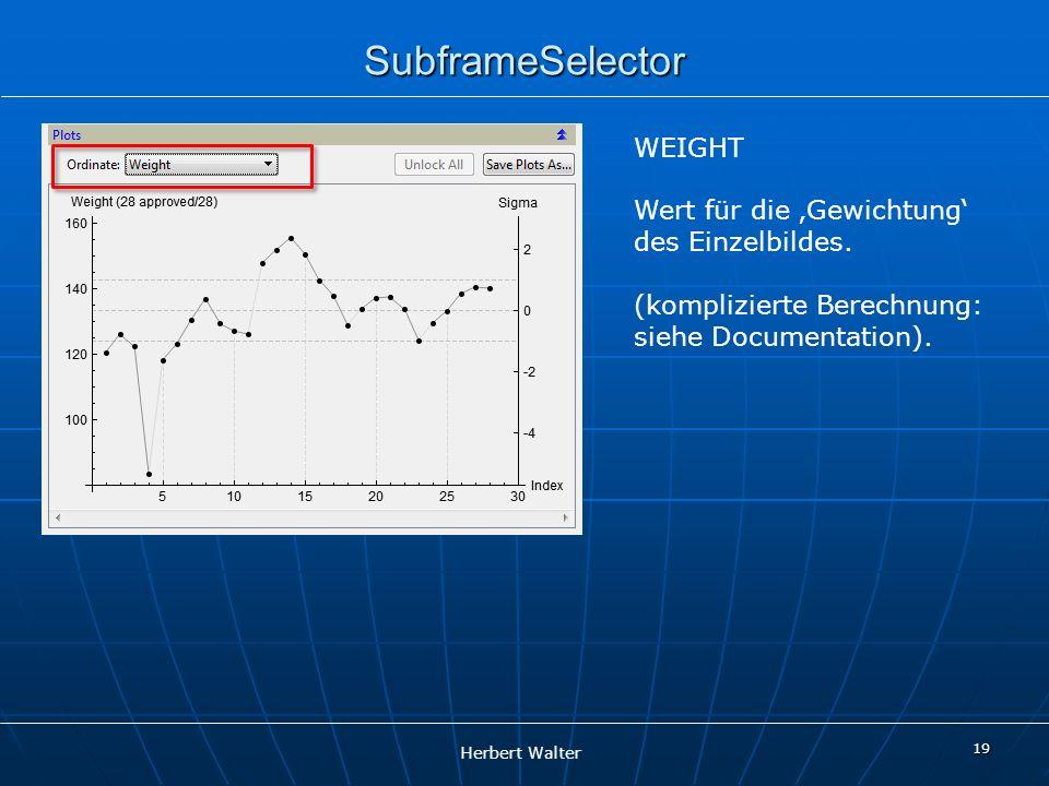Herbert Walter 19 SubframeSelector WEIGHT Wert für die Gewichtung des Einzelbildes. (komplizierte Berechnung: siehe Documentation).