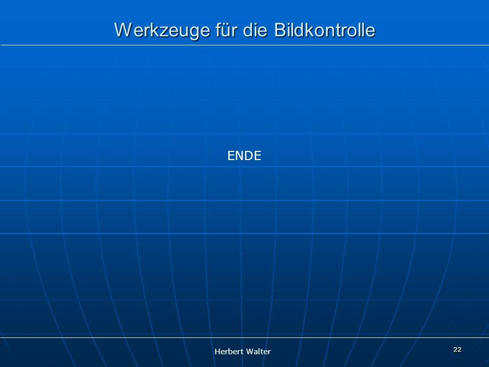 Herbert Walter Werkzeuge für die Bildkontrolle 22 ENDE