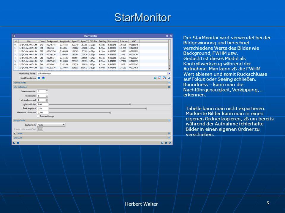 Herbert Walter StarMonitor Der StarMonitor wird verwendet bei der Bildgewinnung und berechnet verschiedene Werte des Bildes wie Background, FWHM usw.