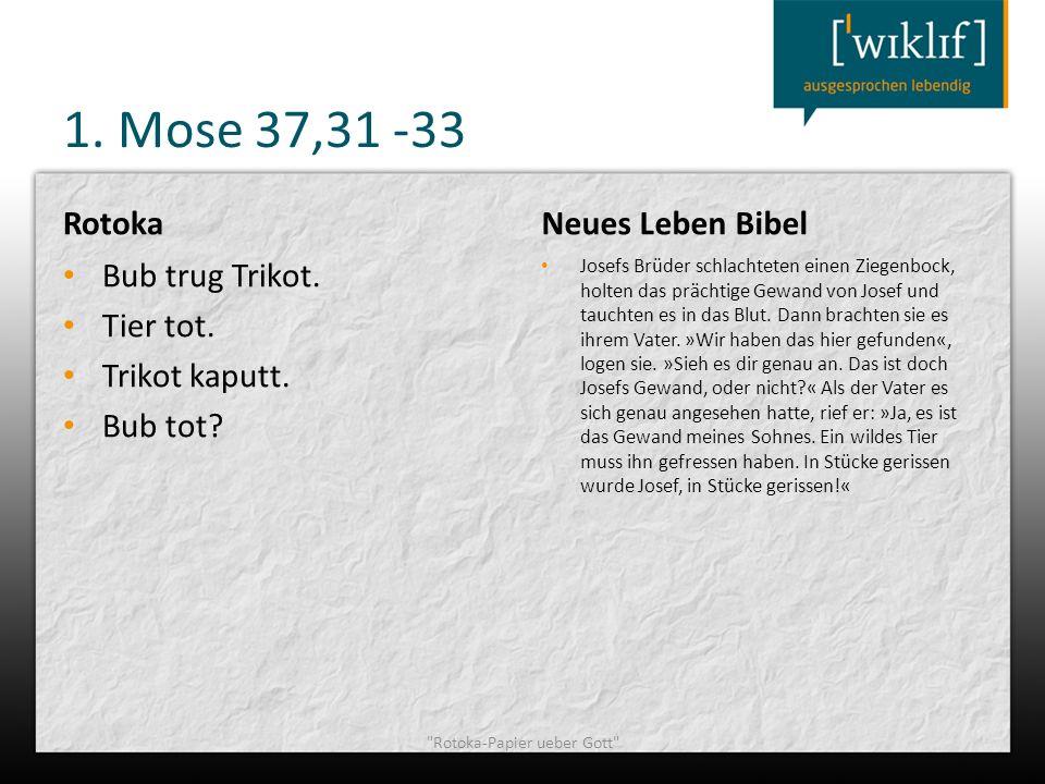 1. Mose 37,31 -33 Rotoka Bub trug Trikot. Tier tot. Trikot kaputt. Bub tot? Neues Leben Bibel Josefs Brüder schlachteten einen Ziegenbock, holten das