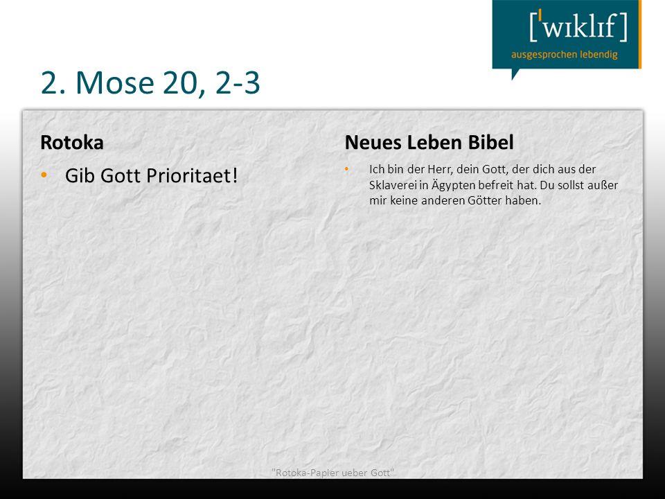 2. Mose 20, 2-3 Rotoka Gib Gott Prioritaet! Neues Leben Bibel Ich bin der Herr, dein Gott, der dich aus der Sklaverei in Ägypten befreit hat. Du solls
