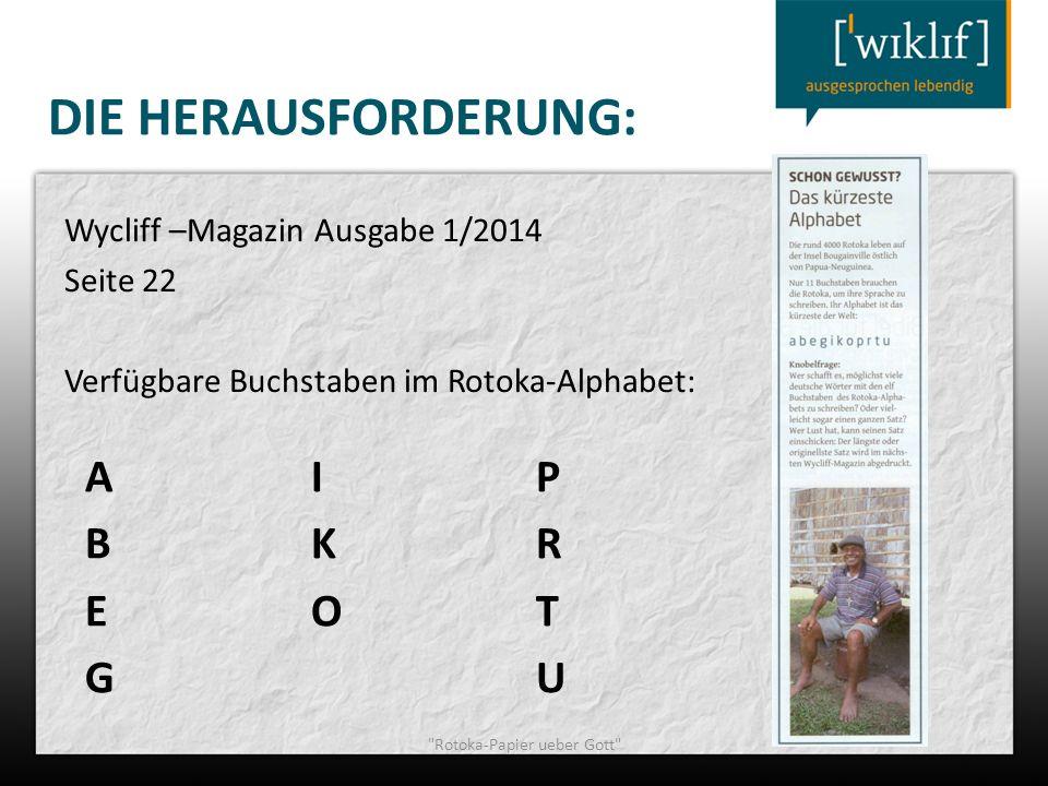 DIE HERAUSFORDERUNG: Wycliff –Magazin Ausgabe 1/2014 Seite 22 Verfügbare Buchstaben im Rotoka-Alphabet: