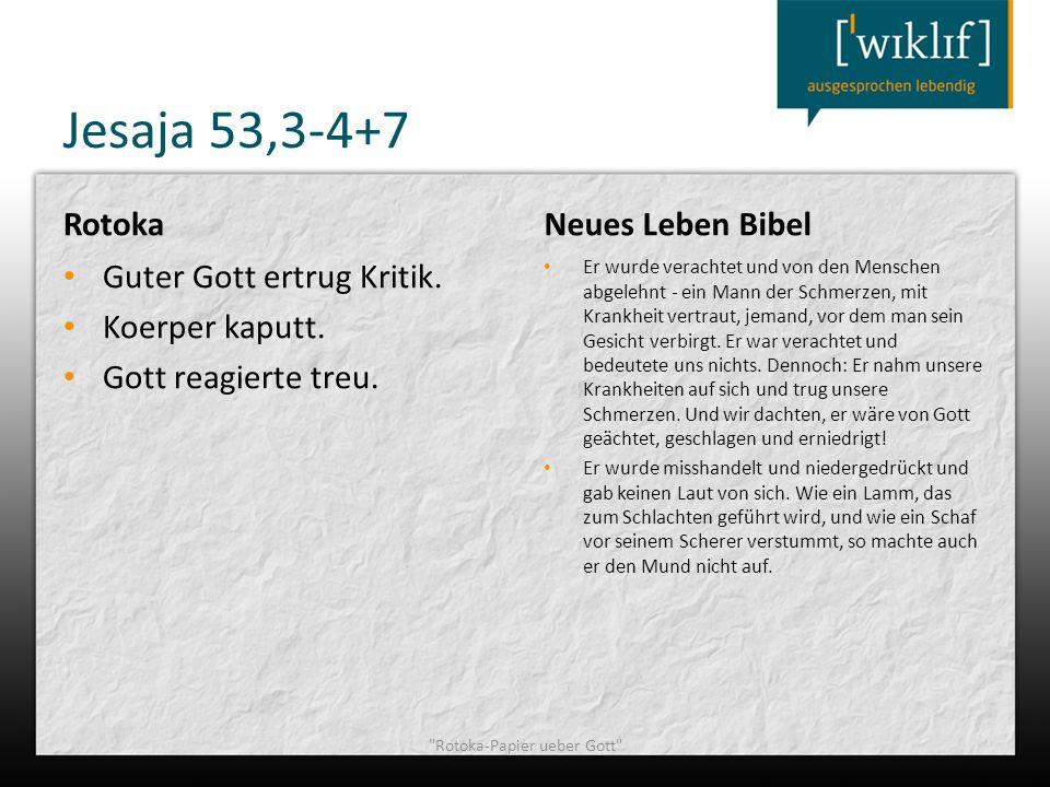 Jesaja 53,3-4+7 Rotoka Guter Gott ertrug Kritik. Koerper kaputt. Gott reagierte treu. Neues Leben Bibel Er wurde verachtet und von den Menschen abgele