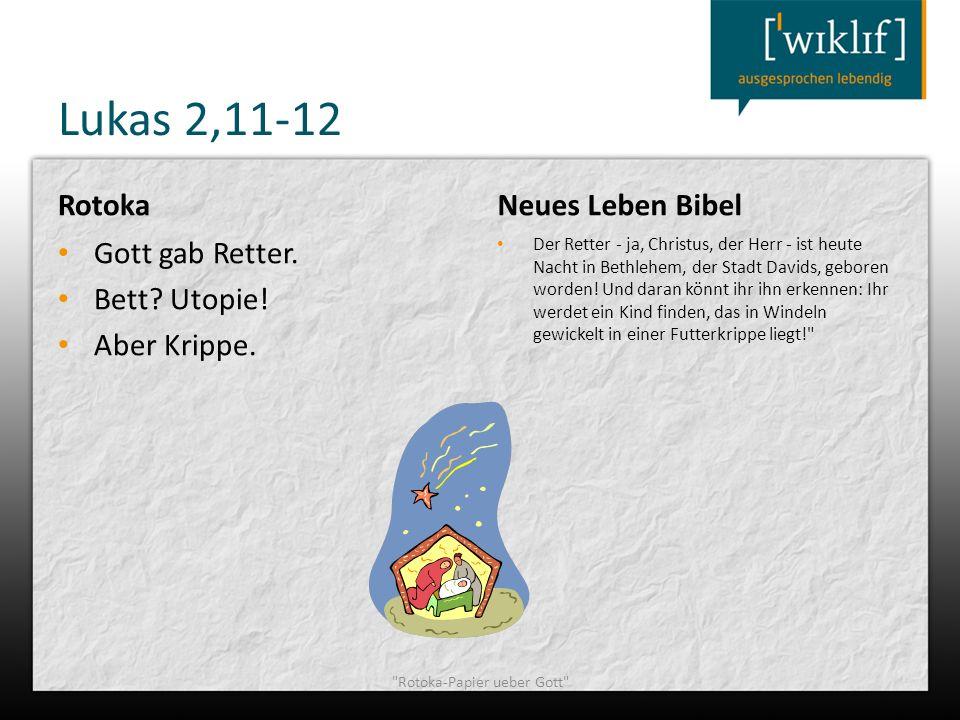Lukas 2,11-12 Rotoka Gott gab Retter. Bett? Utopie! Aber Krippe. Neues Leben Bibel Der Retter - ja, Christus, der Herr - ist heute Nacht in Bethlehem,