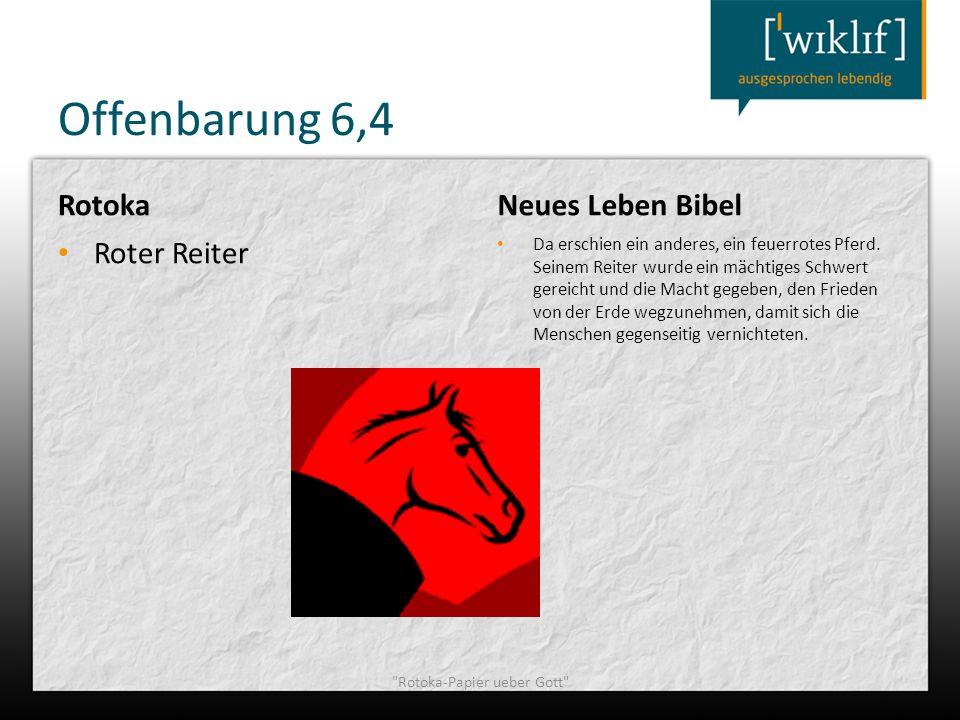 Offenbarung 6,4 Rotoka Roter Reiter Neues Leben Bibel Da erschien ein anderes, ein feuerrotes Pferd. Seinem Reiter wurde ein mächtiges Schwert gereich