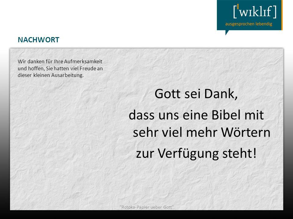 NACHWORT Gott sei Dank, dass uns eine Bibel mit sehr viel mehr Wörtern zur Verfügung steht! Wir danken für Ihre Aufmerksamkeit und hoffen, Sie hatten