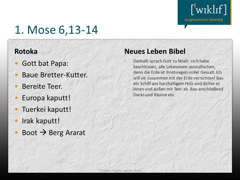 1. Mose 6,13-14 Rotoka Gott bat Papa: Baue Bretter-Kutter. Bereite Teer. Europa kaputt! Tuerkei kaputt! Irak kaputt! Boot Berg Ararat Neues Leben Bibe