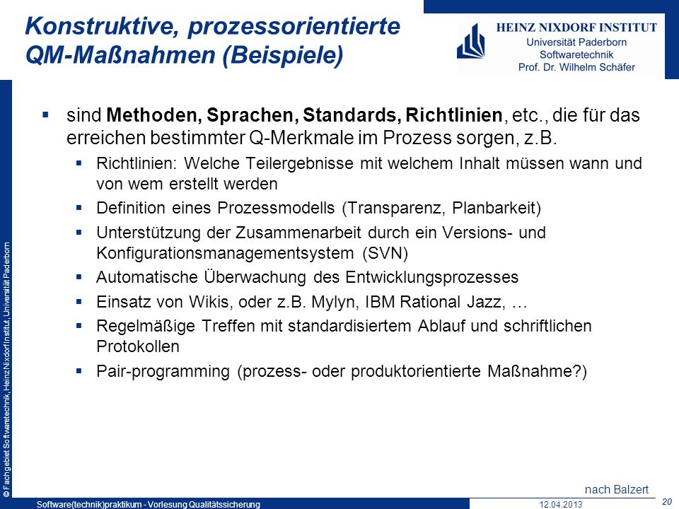 © Fachgebiet Softwaretechnik, Heinz Nixdorf Institut, Universität Paderborn Konstruktive, prozessorientierte QM-Maßnahmen (Beispiele) sind Methoden, S