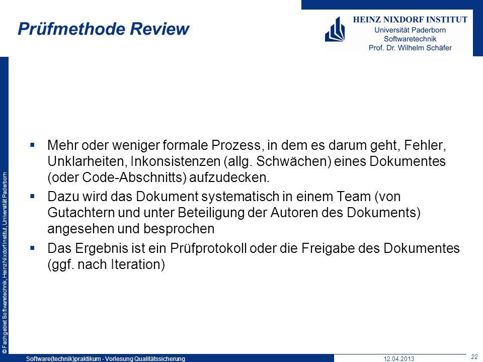 © Fachgebiet Softwaretechnik, Heinz Nixdorf Institut, Universität Paderborn Prüfmethode Review Mehr oder weniger formale Prozess, in dem es darum geht