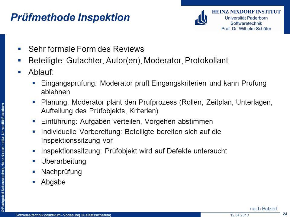 © Fachgebiet Softwaretechnik, Heinz Nixdorf Institut, Universität Paderborn Prüfmethode Inspektion Sehr formale Form des Reviews Beteiligte: Gutachter