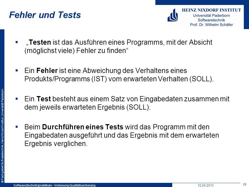 © Fachgebiet Softwaretechnik, Heinz Nixdorf Institut, Universität Paderborn Fehler und Tests Testen ist das Ausführen eines Programms, mit der Absicht