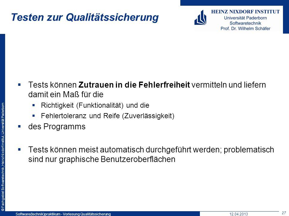 © Fachgebiet Softwaretechnik, Heinz Nixdorf Institut, Universität Paderborn Testen zur Qualitätssicherung Tests können Zutrauen in die Fehlerfreiheit