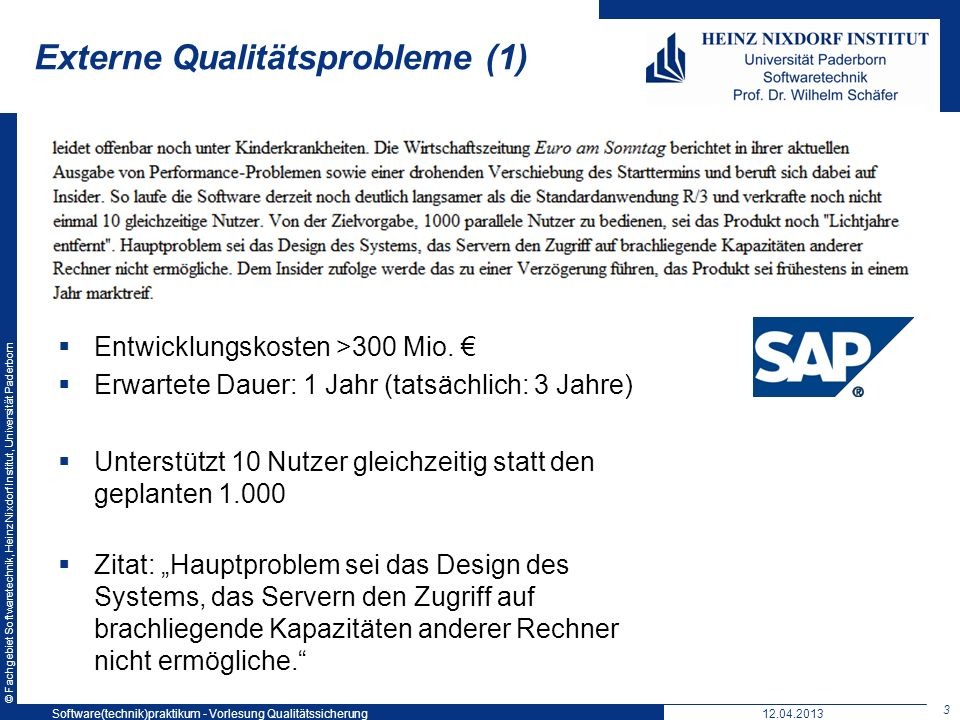 © Fachgebiet Softwaretechnik, Heinz Nixdorf Institut, Universität Paderborn Prozessorientiertes QM Es gibt verschiedene Vorgehensmodelle bei der Softwareentwicklung Wasserfallmodell, V-Modell, Spiralmodell, … es sind nur grobe Beschreibungen für das Vorgehen bei der Entwicklung es ist nicht immer zweckmäßig, diese Modelle weiter zu detaillieren Daher wurden verschiedene Rahmenmodelle entwickelt, welche allgemeiner Kriterien für die Durchführung eines Entwicklungsprozesses definieren CMMI SPICE / ISO 15504 ISO-9000 TQM 34 12.04.2013 34 Software(technik)praktikum - Vorlesung Qualitätssicherung