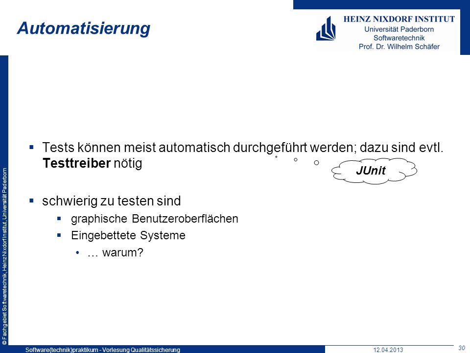 © Fachgebiet Softwaretechnik, Heinz Nixdorf Institut, Universität Paderborn Automatisierung Tests können meist automatisch durchgeführt werden; dazu s