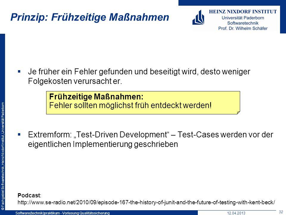 © Fachgebiet Softwaretechnik, Heinz Nixdorf Institut, Universität Paderborn Prinzip: Frühzeitige Maßnahmen Je früher ein Fehler gefunden und beseitigt
