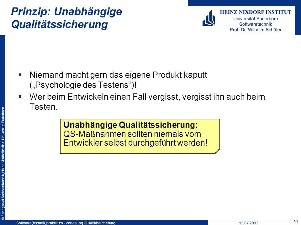 © Fachgebiet Softwaretechnik, Heinz Nixdorf Institut, Universität Paderborn Prinzip: Unabhängige Qualitätssicherung Niemand macht gern das eigene Prod