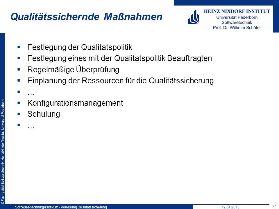 © Fachgebiet Softwaretechnik, Heinz Nixdorf Institut, Universität Paderborn Qualitätssichernde Maßnahmen Festlegung der Qualitätspolitik Festlegung ei