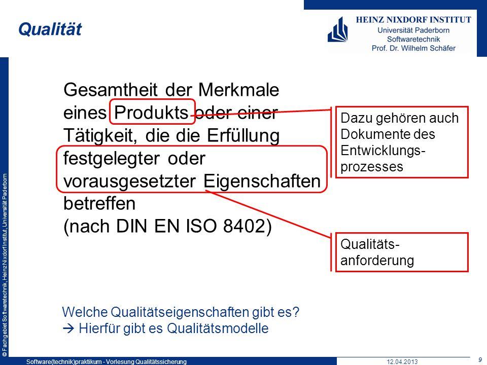 © Fachgebiet Softwaretechnik, Heinz Nixdorf Institut, Universität Paderborn Qualitätsmodelle Mit Hilfe eines Qualitätsmodells kann eine systematische und begründete Abschätzung der Qualität eines Produkts erfolgen Qualität wird in DIN EN ISO 8402 Quality management and quality assurance definiert Typischerweise werden Qualitätseigenschaften über mehrere Hierarchiestufen in Teileigenschaften zerlegt ISO/IEC 25010 ehemals ISO/IEC 9126 Software engineering Product quality 10 12.04.2013 10 Software(technik)praktikum - Vorlesung Qualitätssicherung