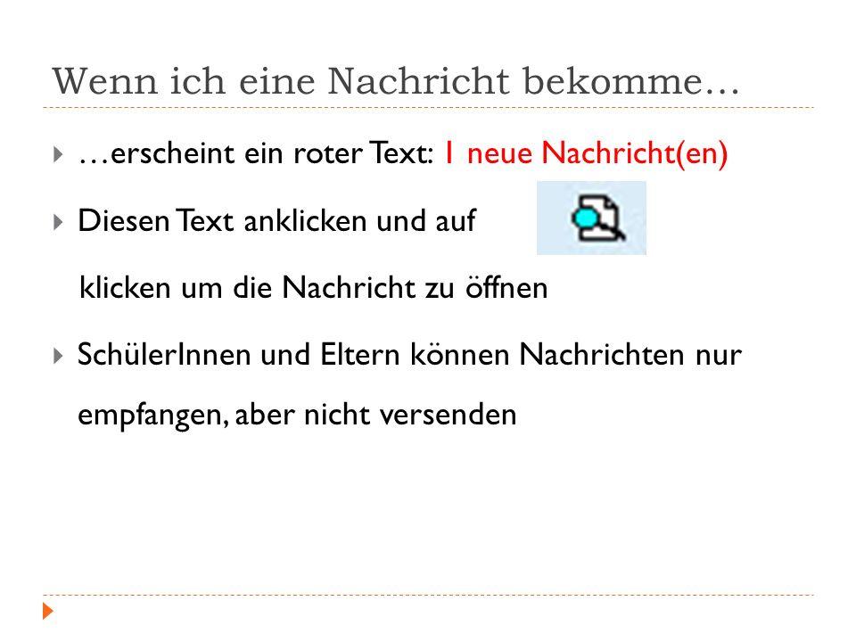 Wenn ich eine Nachricht bekomme… …erscheint ein roter Text: 1 neue Nachricht(en) Diesen Text anklicken und auf klicken um die Nachricht zu öffnen Schü