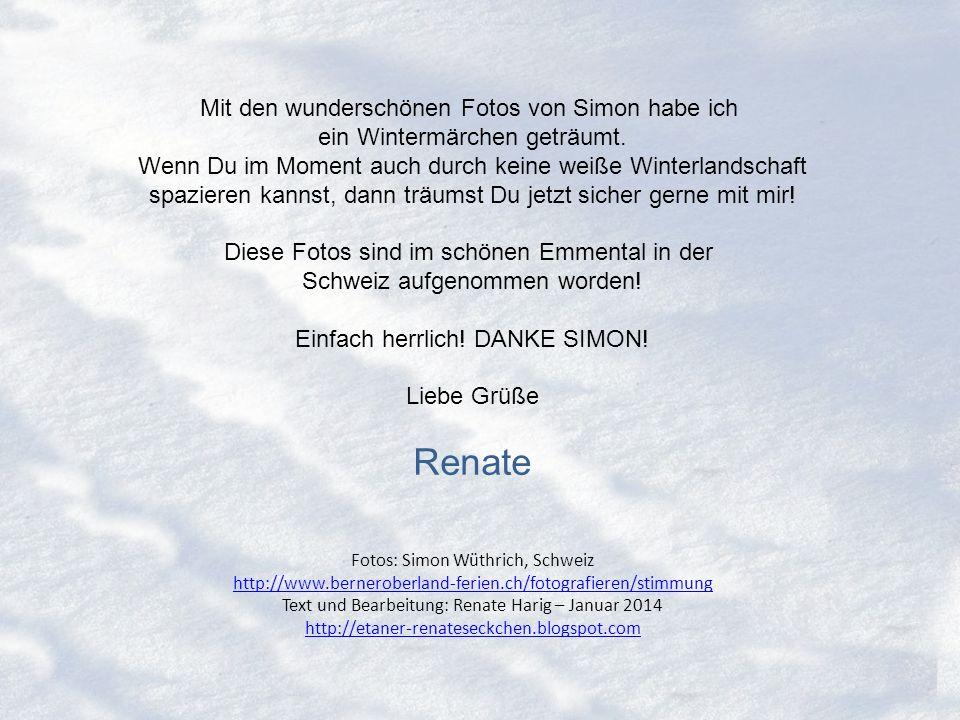 Fotos: Simon Wüthrich, Schweiz http://www.berneroberland-ferien.ch/fotografieren/stimmung Text und Bearbeitung: Renate Harig – Januar 2014 http://etaner-renateseckchen.blogspot.com http://www.berneroberland-ferien.ch/fotografieren/stimmung http://etaner-renateseckchen.blogspot.com Mit den wunderschönen Fotos von Simon habe ich ein Wintermärchen geträumt.