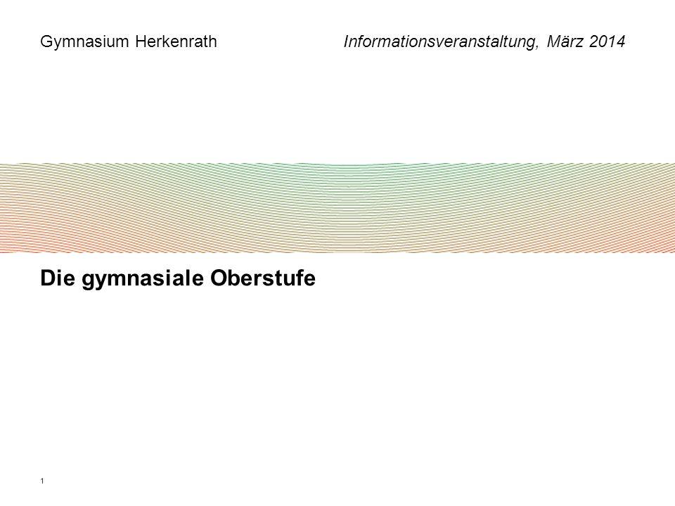 Gymnasium Herkenrath Informationsveranstaltung, März 2014 1 Die gymnasiale Oberstufe