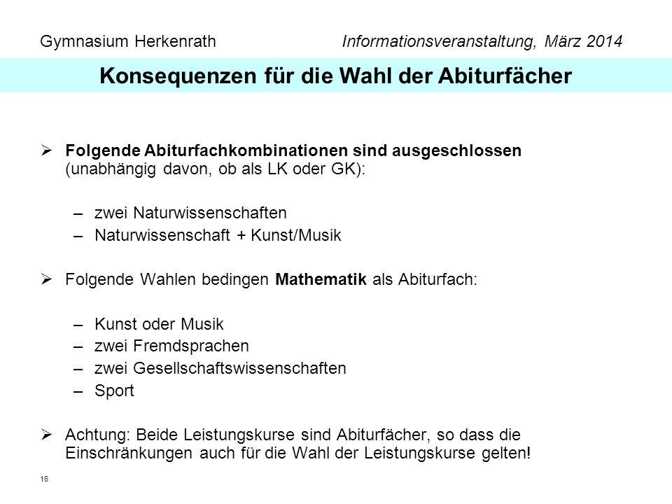 Gymnasium Herkenrath Informationsveranstaltung, März 2014 16 Folgende Abiturfachkombinationen sind ausgeschlossen (unabhängig davon, ob als LK oder GK