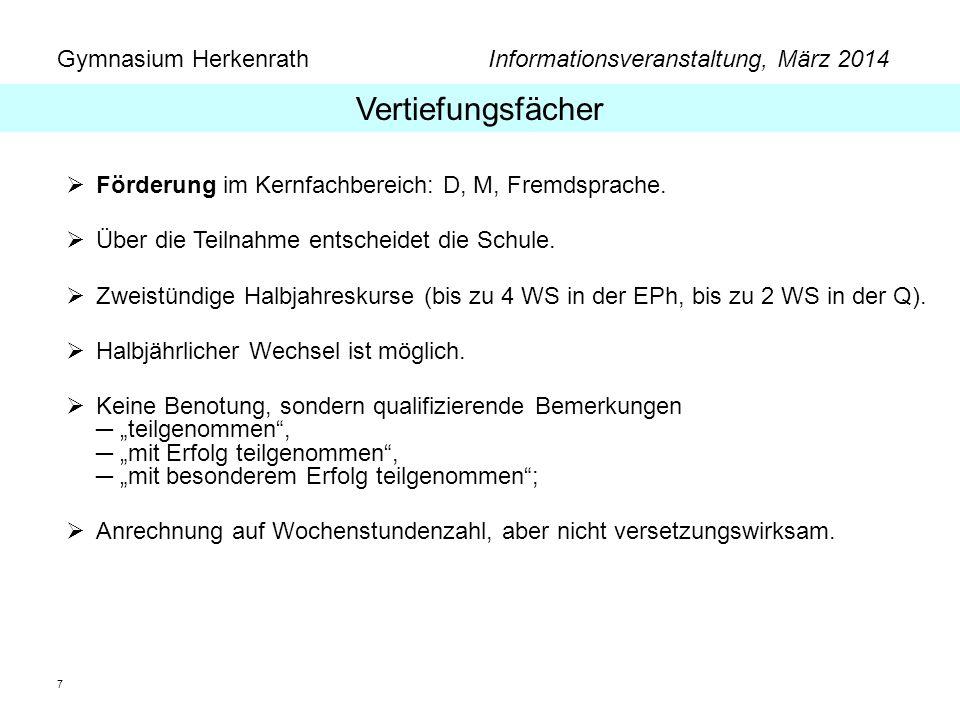 Gymnasium Herkenrath Informationsveranstaltung, März 2014 7 Förderung im Kernfachbereich: D, M, Fremdsprache. Über die Teilnahme entscheidet die Schul