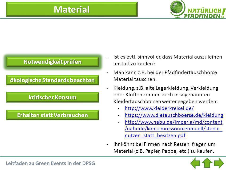 Material Notwendigkeit prüfen ökologische Standards beachten ökologische Standards beachten kritischer Konsum kritischer Konsum Erhalten statt Verbrau