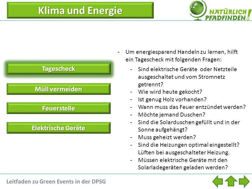 Klima und Energie Klima und EnergieTagescheck -Um energiesparend Handeln zu lernen, hilft ein Tagescheck mit folgenden Fragen: -Sind elektrische Geräte oder Netzteile ausgeschaltet und vom Stromnetz getrennt.