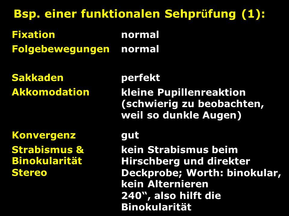 Bsp. einer funktionalen Sehpr ü fung (1): Fixationnormal Folgebewegungennormal Sakkadenperfekt Akkomodationkleine Pupillenreaktion (schwierig zu beoba