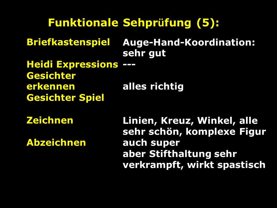Funktionale Sehpr ü fung (5): Briefkastenspiel Heidi Expressions Auge-Hand-Koordination: sehr gut --- Gesichter erkennen Gesichter Spiel alles richtig