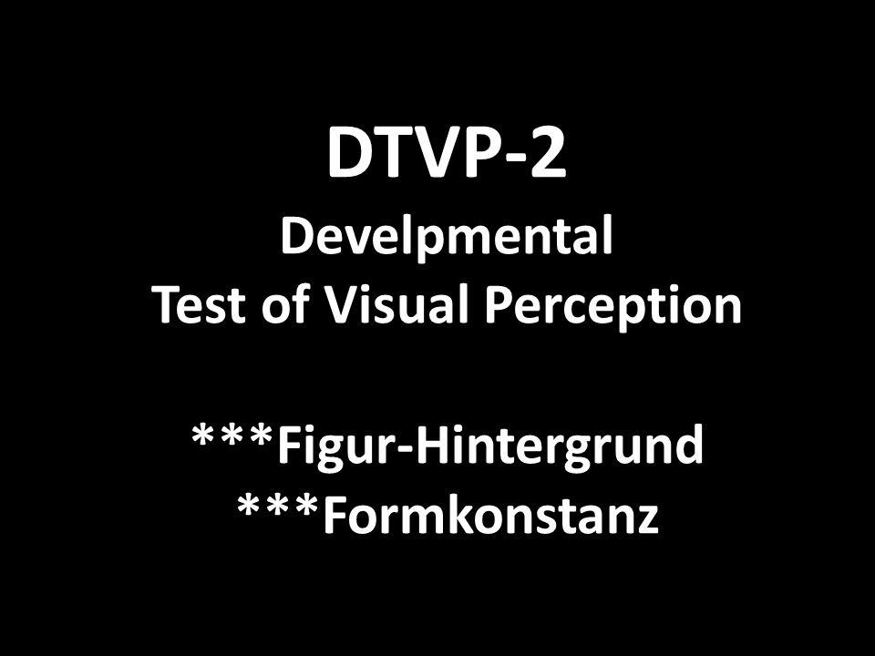 DTVP-2 Develpmental Test of Visual Perception ***Figur-Hintergrund ***Formkonstanz