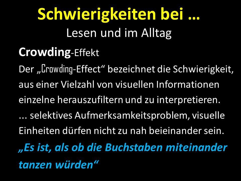 Schwierigkeiten bei … Lesen und im Alltag Crowding -Effekt Der Crowding -Effect bezeichnet die Schwierigkeit, aus einer Vielzahl von visuellen Informa