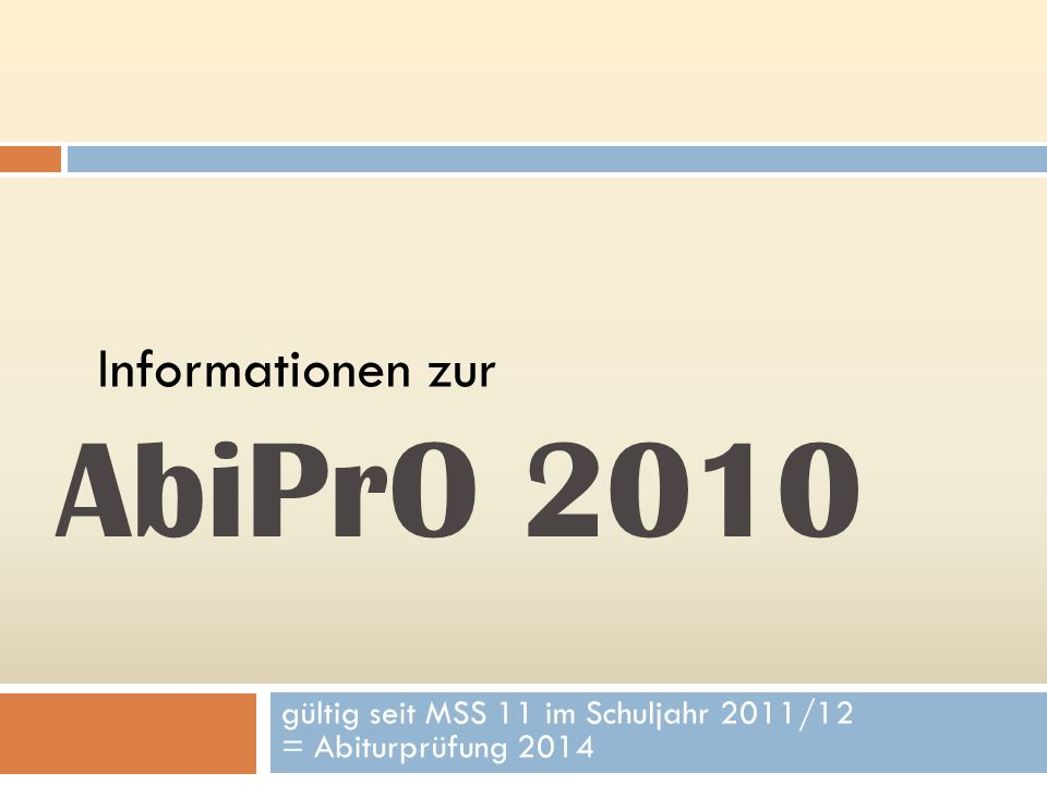 AbiPrO 2010 gültig seit MSS 11 im Schuljahr 2011/12 = Abiturprüfung 2014 Informationen zur