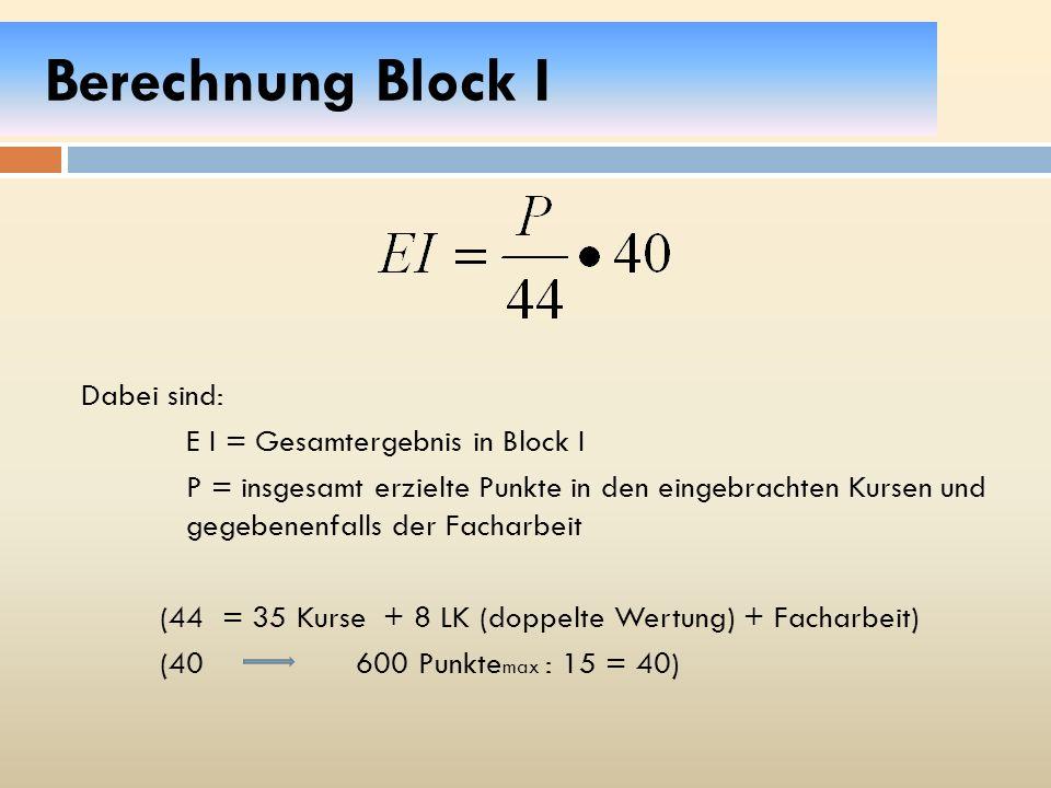 Berechnung Block I Dabei sind: E I = Gesamtergebnis in Block I P = insgesamt erzielte Punkte in den eingebrachten Kursen und gegebenenfalls der Fachar