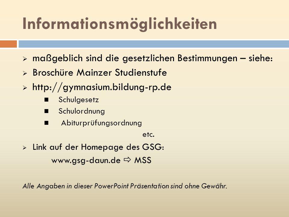 Informationsmöglichkeiten maßgeblich sind die gesetzlichen Bestimmungen – siehe: Broschüre Mainzer Studienstufe http://gymnasium.bildung-rp.de Schulge