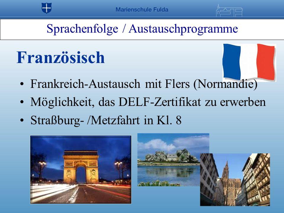 Sprachenfolge / Austauschprogramme Französisch Frankreich-Austausch mit Flers (Normandie) Möglichkeit, das DELF-Zertifikat zu erwerben Straßburg- /Met