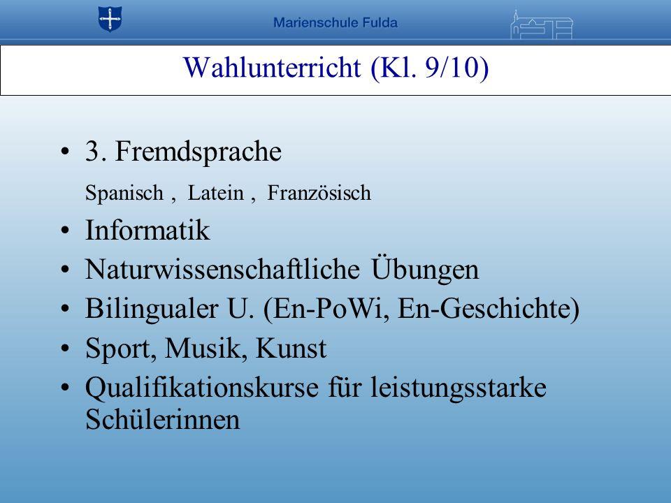 Wahlunterricht (Kl. 9/10) 3. Fremdsprache Spanisch, Latein, Französisch Informatik Naturwissenschaftliche Übungen Bilingualer U. (En-PoWi, En-Geschich