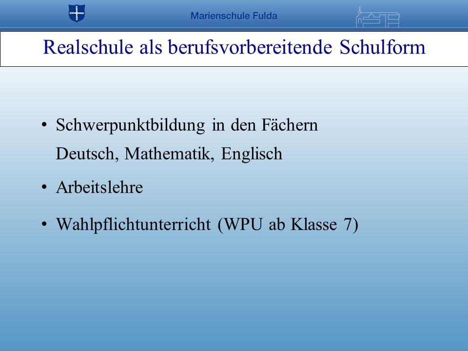 Schwerpunktbildung in den Fächern Deutsch, Mathematik, Englisch Arbeitslehre Wahlpflichtunterricht (WPU ab Klasse 7) Realschule als berufsvorbereitend