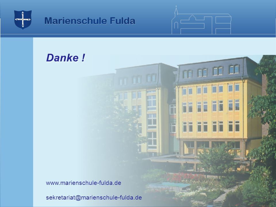 Danke ! www.marienschule-fulda.de sekretariat@marienschule-fulda.de