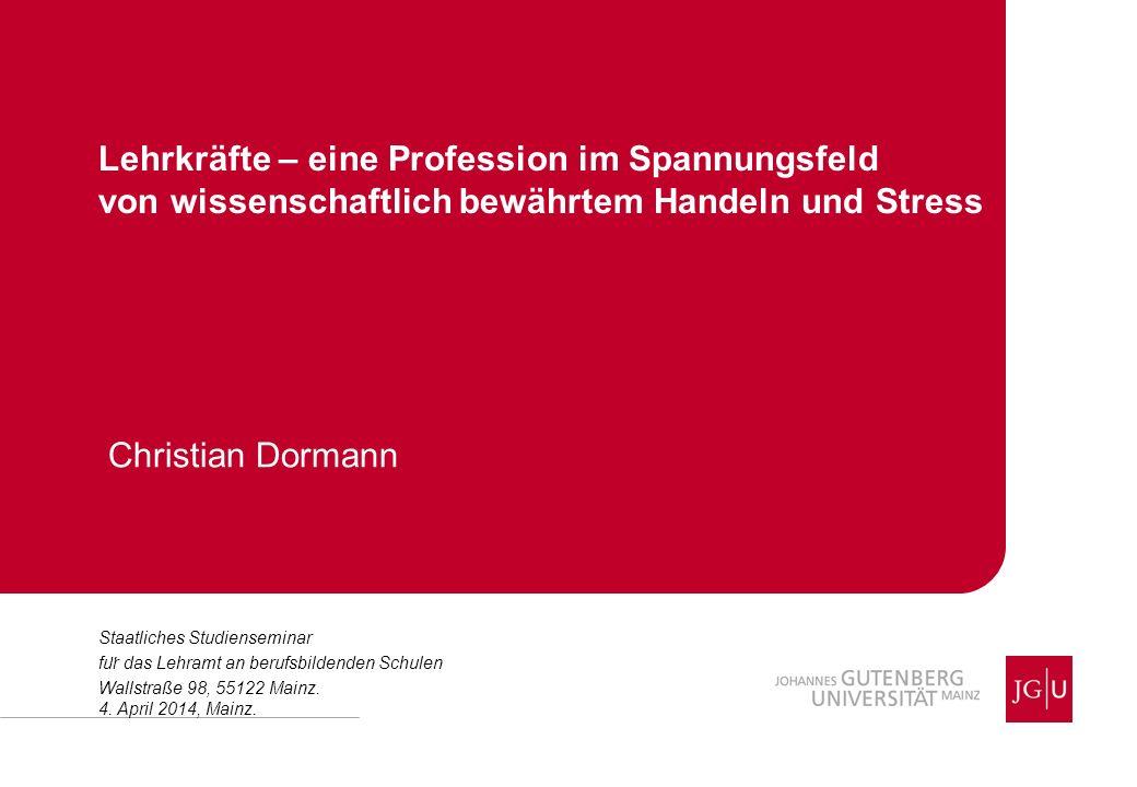 Christian Dormann Lehrkräfte – eine Profession im Spannungsfeld von wissenschaftlich bewährtem Handeln und Stress Staatliches Studienseminar fu ̈ r da