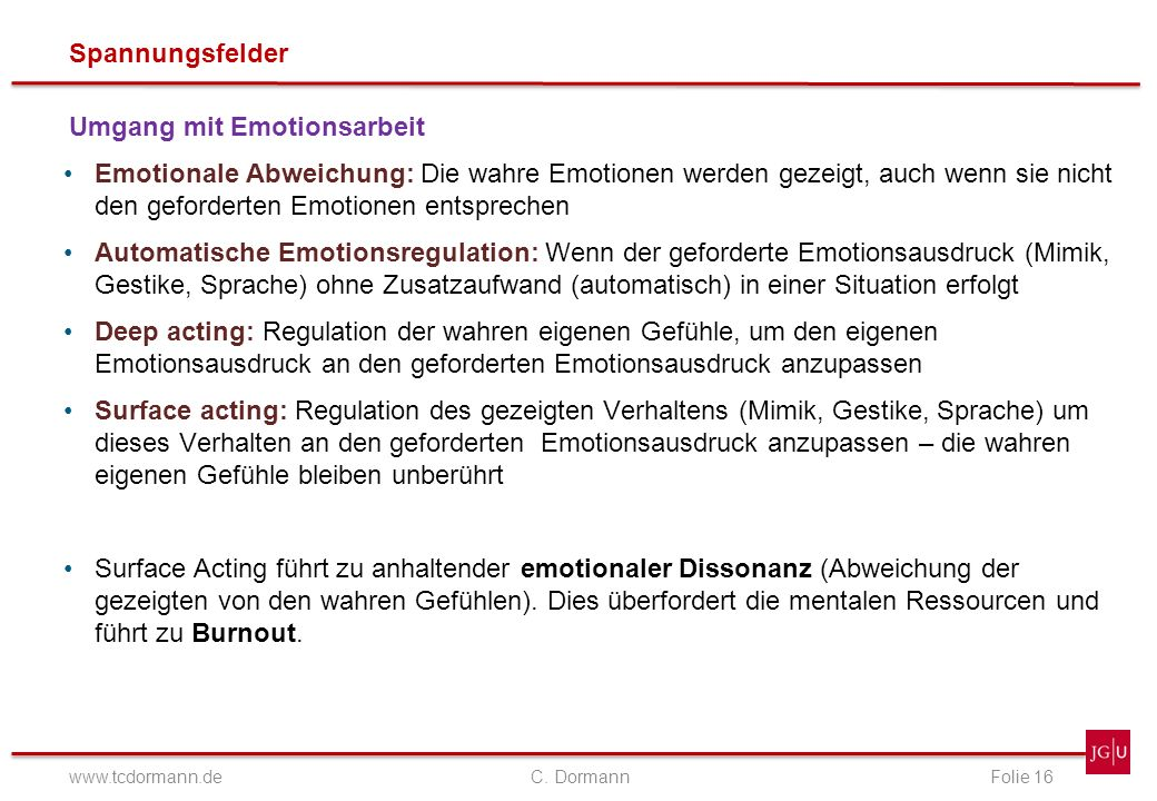 Spannungsfelder www.tcdormann.de C. DormannFolie 16 Umgang mit Emotionsarbeit Emotionale Abweichung: Die wahre Emotionen werden gezeigt, auch wenn sie