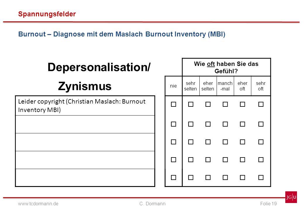 Spannungsfelder www.tcdormann.de C. DormannFolie 19 Burnout – Diagnose mit dem Maslach Burnout Inventory (MBI) Depersonalisation/ Wie oft haben Sie da