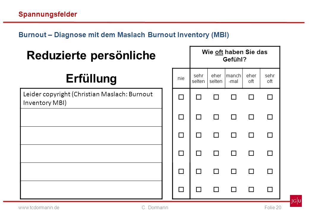 Spannungsfelder www.tcdormann.de C. DormannFolie 20 Burnout – Diagnose mit dem Maslach Burnout Inventory (MBI) Reduzierte persönliche Wie oft haben Si