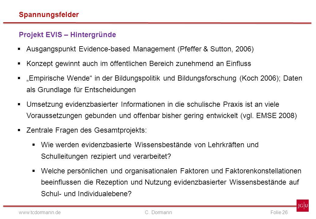 Spannungsfelder www.tcdormann.de C. DormannFolie 26 Projekt EVIS – Hintergründe Ausgangspunkt Evidence-based Management (Pfeffer & Sutton, 2006) Konze