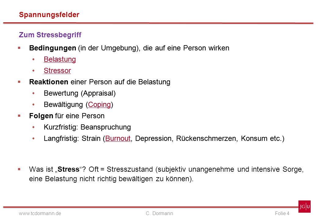 Spannungsfelder www.tcdormann.de C. DormannFolie 4 Zum Stressbegriff Bedingungen (in der Umgebung), die auf eine Person wirken Belastung Stressor Reak