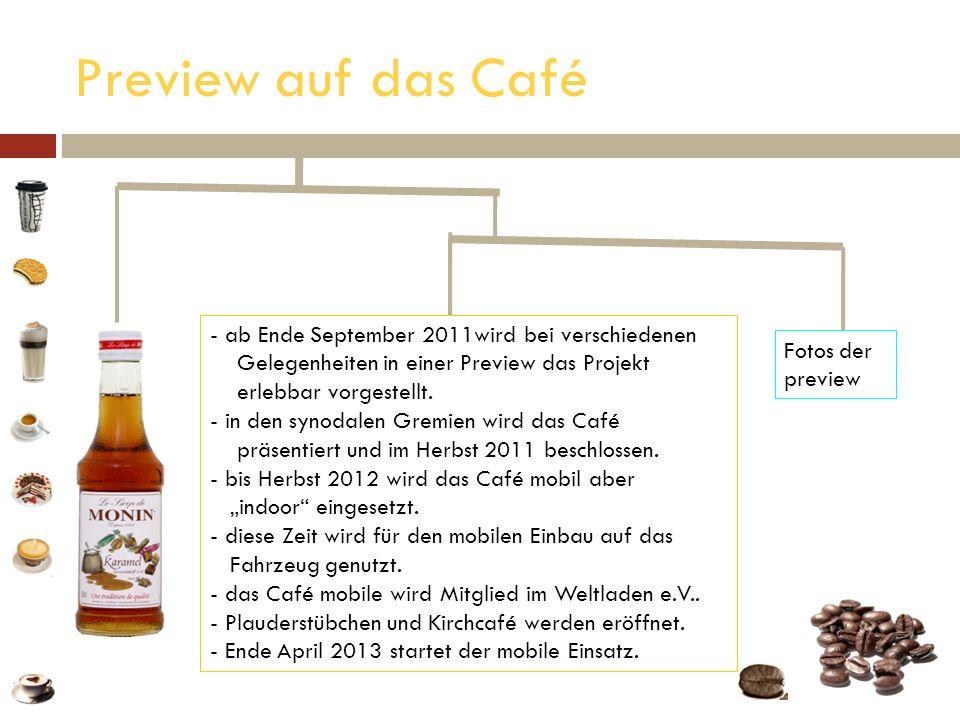 Preview auf das Café - ab Ende September 2011wird bei verschiedenen ab Ende September 2011wird bei verschiedenen Gelegenheiten in einer Preview das Pr