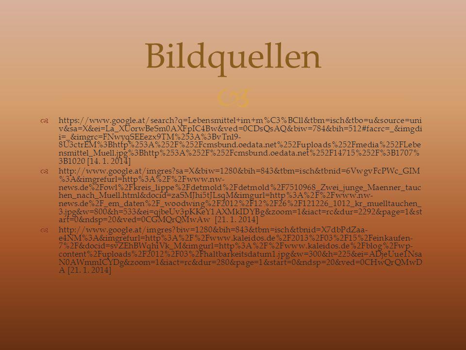 https://www.google.at/search?q=Lebensmittel+im+m%C3%BCll&tbm=isch&tbo=u&source=uni v&sa=X&ei=La_XUorwBeSm0AXFpIC4Bw&ved=0CDsQsAQ&biw=784&bih=512#facrc=_&imgdi i=_&imgrc=FNwyqSEEezx9TM%253A%3BvTnl9- 8U3ctrEM%3Bhttp%253A%252F%252Fcmsbund.oedata.net%252Fuploads%252Fmedia%252FLebe nsmittel_Muell.jpg%3Bhttp%253A%252F%252Fcmsbund.oedata.net%252F14715%252F%3B1707% 3B1020 [14.