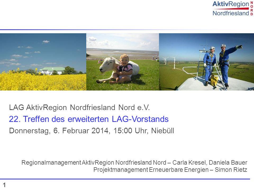 1 LAG AktivRegion Nordfriesland Nord e.V. 22. Treffen des erweiterten LAG-Vorstands Donnerstag, 6. Februar 2014, 15:00 Uhr, Niebüll Regionalmanagement