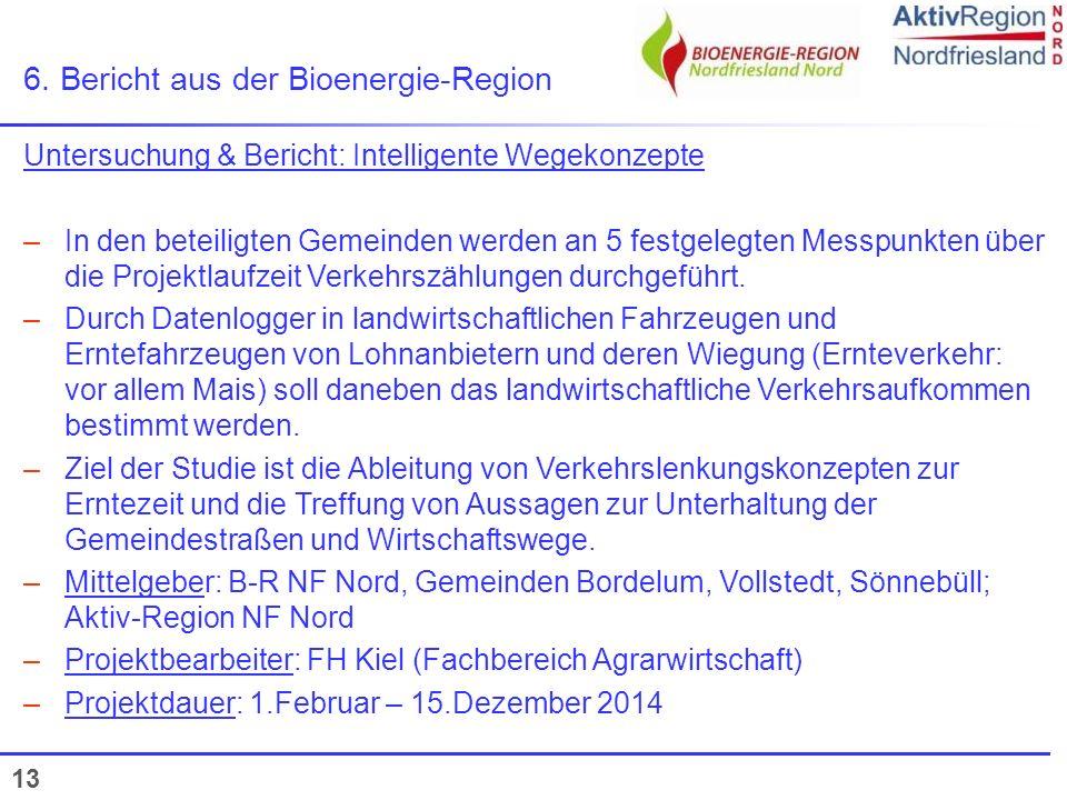 13 6. Bericht aus der Bioenergie-Region Untersuchung & Bericht: Intelligente Wegekonzepte –In den beteiligten Gemeinden werden an 5 festgelegten Messp